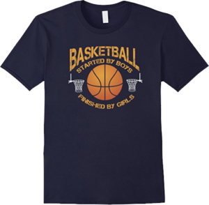 Basketball Started by Boys Finished by Girls Sport T shirt