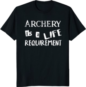 Archery is a Life Requirement T shirt