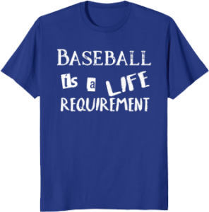 Baseball is a life requirement t shirt