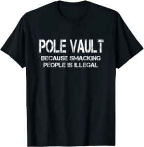 Pole Vault because smacking people is illegal funny sports t shirt for track and field